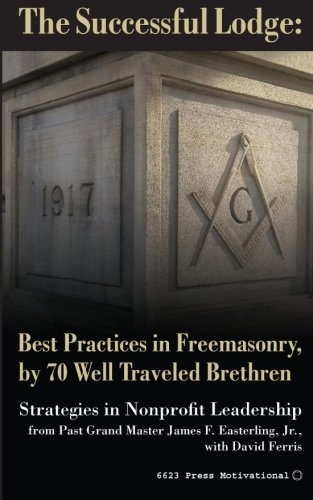 9780692403747: The Successful Lodge: Best Practices in Freemasonry, by 70 Well Traveled Brethren: Lessons in Nonprofit Leadership (The 21st District Leadership Series) (Volume 1)