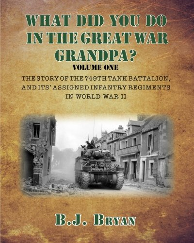 9780692405413: What Did You Do In The Great War Grandpa?: The Story of the 749th Tank Battalion in World War II (Volume 1)