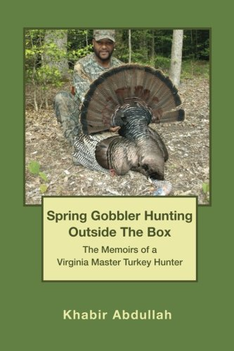 9780692407349: Spring Gobbler Hunting Outside the Box: The Memoirs of a Virginia Master Turkey Hunter