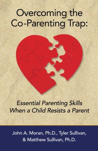 9780692407998: Overcoming the Co-Parenting Trap: Essential Parenting Skills When a Child Resists a Parent