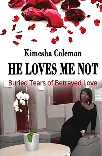 9780692408063: He Loves Me Not: Buried Tears of Betrayed Love