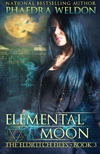 Elemental Moon (The Eldritch Files) (Volume 3): Weldon, Phaedra