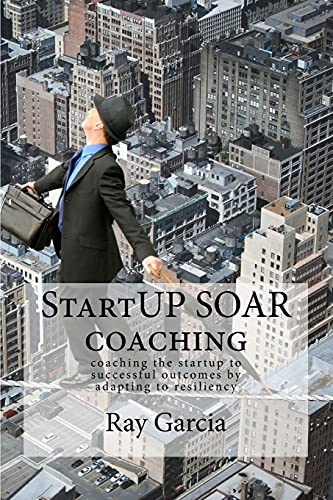 9780692408827: StartUP SOAR Coaching: Coaching the StartUP for Successful Outcomes by Adapting to Resiliency