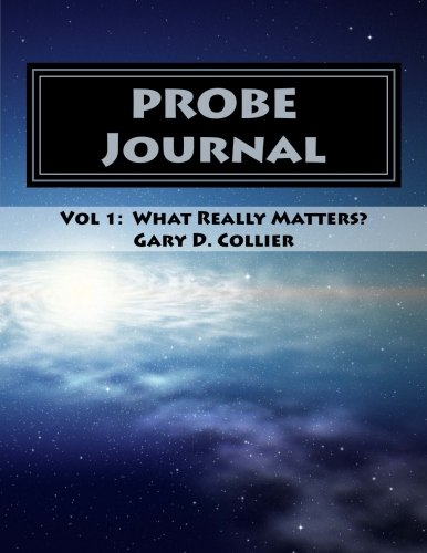 The PROBE Journal: For Unrelenting Faith Volume 1-What Really Matters? 1Thessalonians, ...