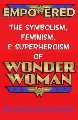9780692409572: Empowered: The Symbolism, Feminism, and Superheroism of Wonder Woman