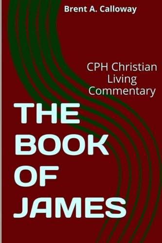 9780692411698: THE BOOK OF JAMES (CPH Christian Living Commentary) (Volume 15)