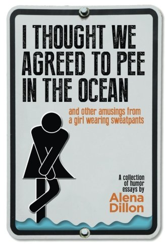 9780692411872: I Thought We Agreed To Pee In The Ocean: And Other Amusings From A Girl Wearing Sweatpants