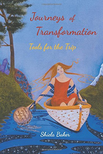 Journeys of Transformation: Tools for the Trip: Baker MA, Shiela