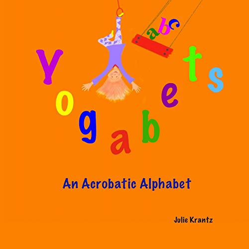 9780692412428: Yogabets: An Acrobatic Alphabet: children's picture book and bedtime story
