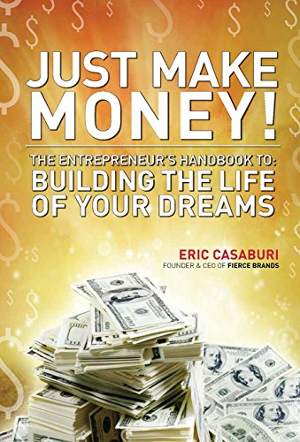 9780692413371: Just Make Money!: The Entrepreneur's Handbook to Building the Life of Your Dreams