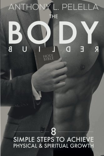 9780692413982: The Bodybuilder: 8 Simple Steps to achieve physical and spiritual growth