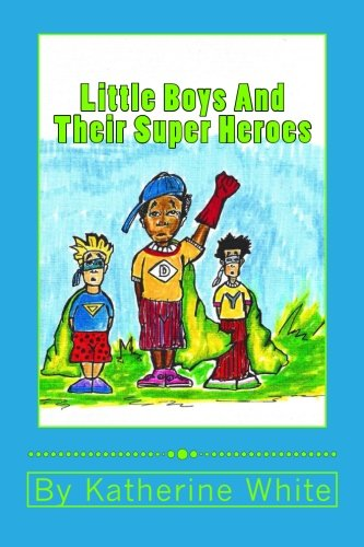 Little Boys and Their Super Heroes: Katherine White
