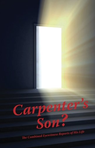 Carpenter`s Son?: The Combined Eyewitness Reports of