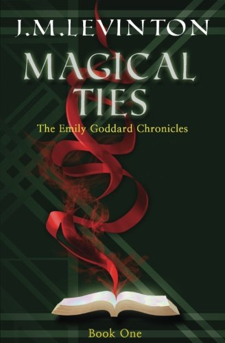 Magical Ties (The Emily Goddard Chronicles Book: Levinton, J. M.