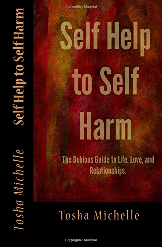 9780692417409: Self Help to Self Harm: The Dubious Guide to Life, Love, and Relationships.