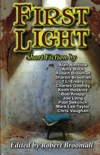 First Light: Short Fiction: Broomall, Robert; Amrhine,