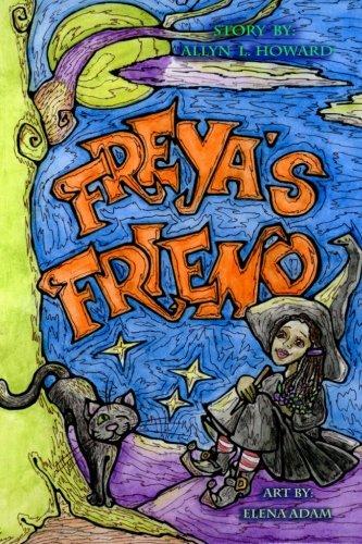 Freya's Friend: Full Color Illustrations: Howard, Allyn L.