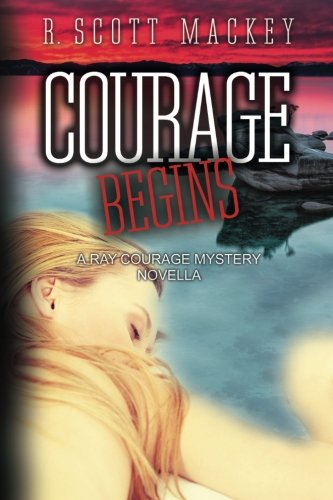 9780692418581: Courage Begins: A Ray Courage Mystery Novella: Volume 1 (Ray Courage Mystery Series)