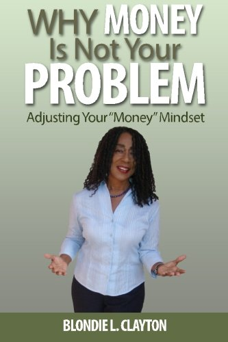9780692418604: Why Money Is Not Your Problem: Adjusting Your