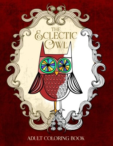 9780692418611: The Eclectic Owl: An Adult Coloring Book: Volume 1 (Eclectic Coloring Books)
