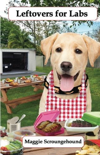 9780692419052: Leftovers for Labs: Gourmet Recipes for Dogs & Dog Lovers (Cookbooks from The Canine Cuisine Team) (Volume 7)