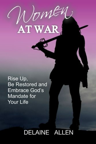 9780692419427: Women At War: Rise Up, Be Restored and Embrace God's Mandate for Your Life