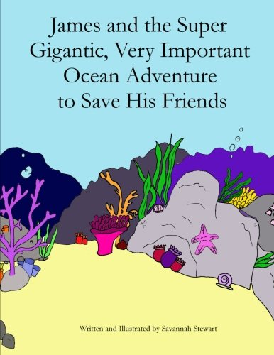 9780692421703: James and the Super Gigantic, Very Important Ocean Adventure to Save His Friends
