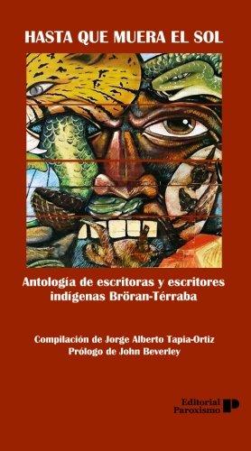 Hasta que muera el sol: Antología de escritoras y escritores indígenas Bröran-Térraba (Narrativa ...