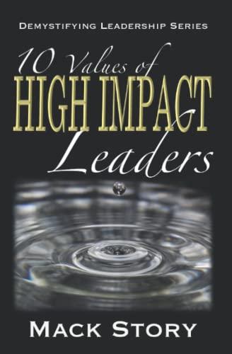 9780692422977: 10 Values of High Impact Leaders: Demystifying Leadership Series (Volume 2)