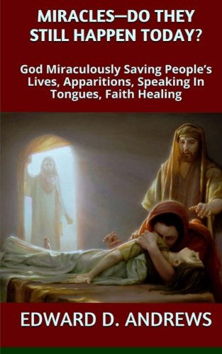 9780692423066: MIRACLES? - DO THEY STILL HAPPEN TODAY?: God Miraculously Saving People's Lives, Apparitions, Speaking In Tongues, Faith Healing
