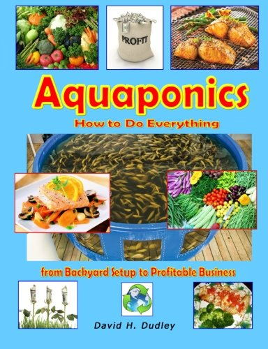9780692423110: Aquaponics: How to Do Everything - from Backyard Setup to Profitable Business