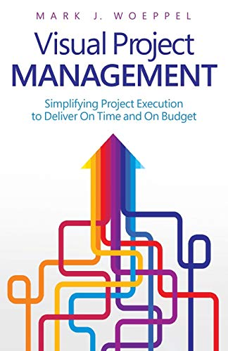 9780692423257: Visual Project Management: Simplifying Project Execution to Deliver On Time and On Budget