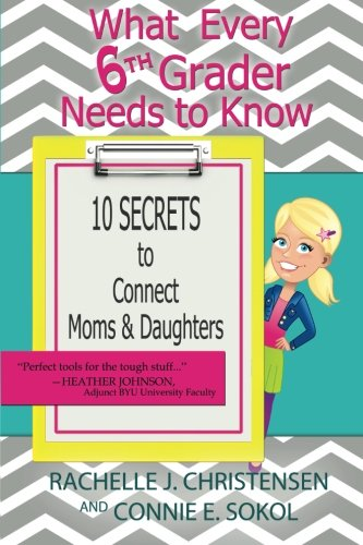9780692423301: What Every 6th Grader Needs to Know: 10 Secrets to Connect Moms & Daughters (What Every Kid Needs to Know) (Volume 1)