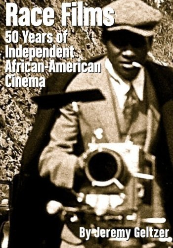 9780692423967: Race Films: 50 Years of IndependentAfrican American Cinema: Black and White edition