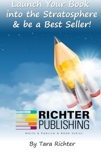 9780692425336: Launch Your Book into the Stratosphere & be a Best Seller! (Richter Publishing) (Volume 4)