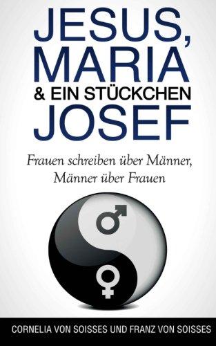 Jesus, Maria & ein Stückchen Josef -: von Soisses, Franz