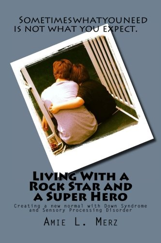 9780692426050: Living With a Rock Star and a Super Hero: Creating a new normal with Down Syndrome and Sensory Processing Disorder