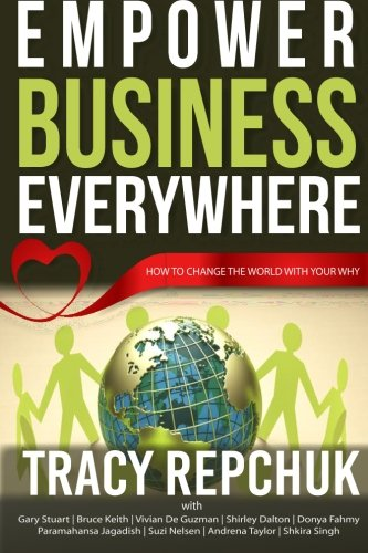 Empower Business Everywhere: How to Change the: Tracy Repchuk, Suzi