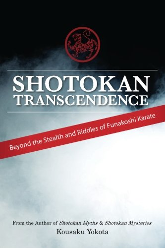 9780692428542: Shotokan Transcendence: Beyond the Stealth and Riddles of Funakoshi Karate