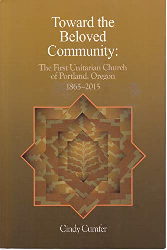 9780692428580: Toward the Beloved Community: The First Unitarian Church of Portland, Oregon 1865-2015