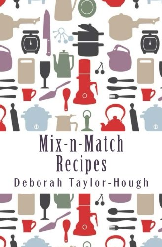 9780692429679: Mix-n-Match Recipes: Creative Ideas for Today's Busy Kitchens