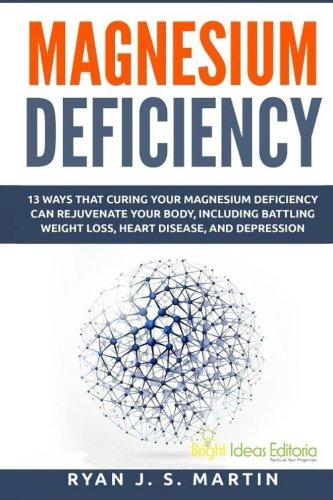9780692429839: Magnesium Deficiency: Weight Loss, Heart Disease and Depression, 13 Ways that Curing Your Magnesium Deficiency Can Rejuvenate Your Body (Vitamins and Minerals) (Volume 2)