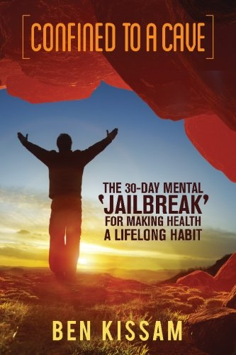 9780692430040: Confined To A Cave: The 30-Day Mental 'Jailbreak' for Making Health a Lifelong Habit