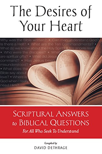 9780692430286: The Desires of Your Heart: Scriptural Answers to Biblical Questions For All Who Seek To Understand