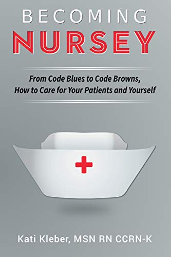 9780692430644: Becoming Nursey: From Code Blues to Code Browns, How to Care for Your Patients and Yourself