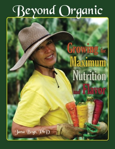 9780692430682: Beyond Organic: Growing for Maximum Nutrition and Flavor