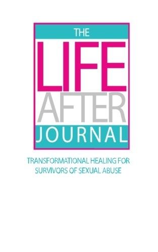 The Life After Journal: Transformational Healing for Suvivors of Sexual Abuse: Angela D. Wharton