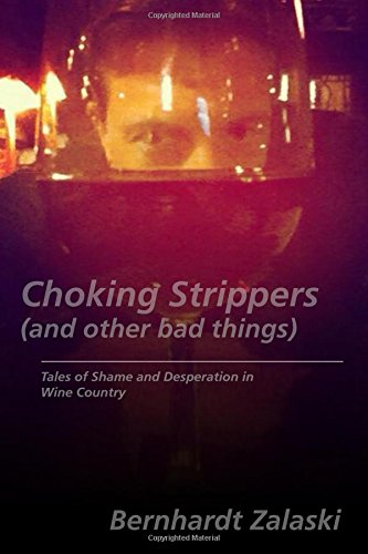 9780692431344: Choking Strippers (and other bad things): Tales of Shame and Desperation in Wine Country