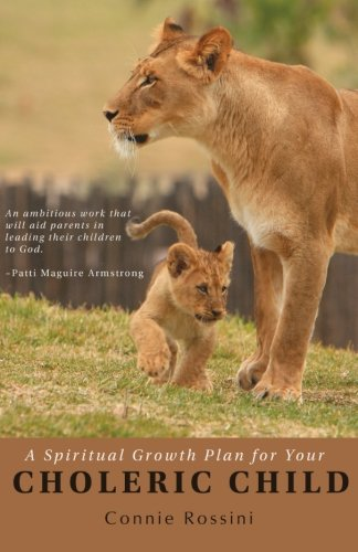 A Spiritual Growth Plan for Your Choleric Child (A Spiritual Growth Plan for Your Children) (Volume...