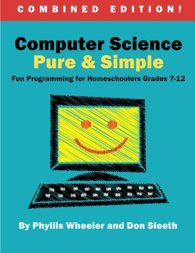 9780692431627: Computer Science Pure and Simple, Combined Edition: Fun Programming for Homeschoolers Grades 7-12